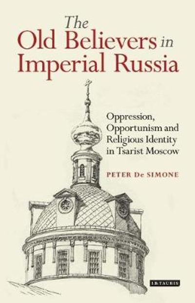 The Old Believers in Imperial Russia - Peter De Simone