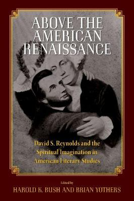 Above the American Renaissance - Harold K. Bush