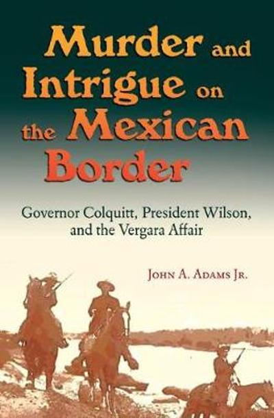 Murder and Intrigue on the Mexican Border - John A. Adams