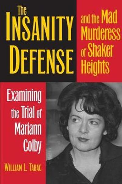 The Insanity Defense and the Mad Murderess of Shaker Heights - William L. Tabac