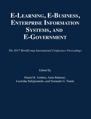 E-Learning, E-Business, Enterprise Information Systems, and E-Government - Hamid R Arabnia