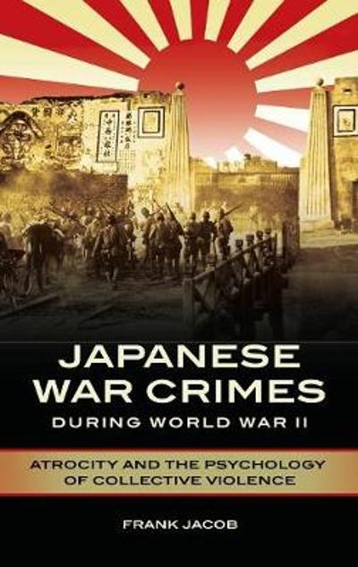 Japanese War Crimes during World War II - Frank Jacob