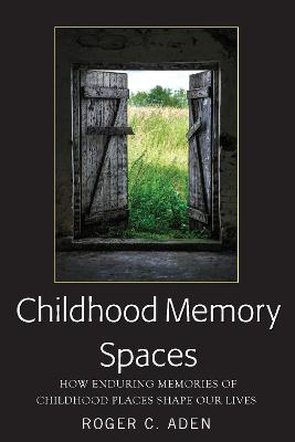 Childhood Memory Spaces - Roger C. Aden