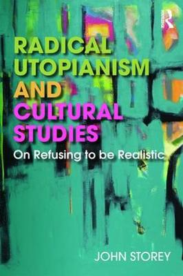 Radical Utopianism and Cultural Studies - John Storey