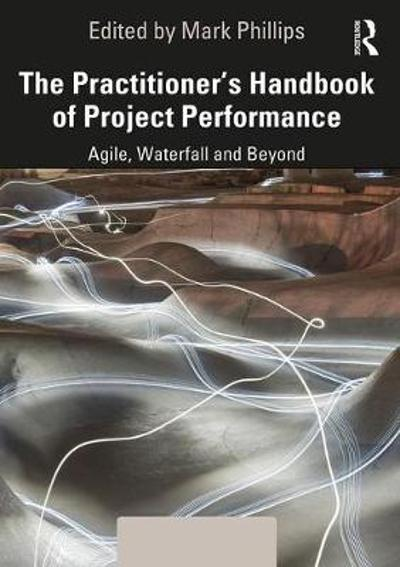 The Practitioner's Handbook of Project Performance - Mark Phillips