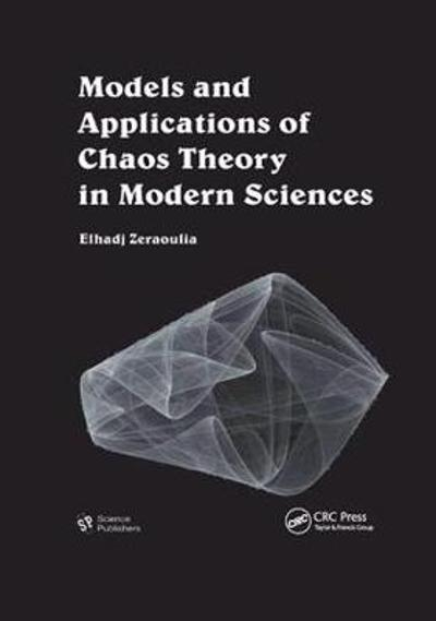 Models and Applications of Chaos Theory in Modern Sciences - Elhadj Zeraoulia