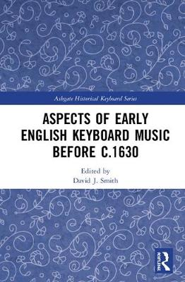 Aspects of Early English Keyboard Music before c.1630 - David J. Smith