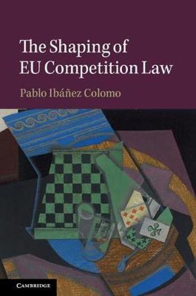 The Shaping of EU Competition Law - Pablo Ibanez Colomo