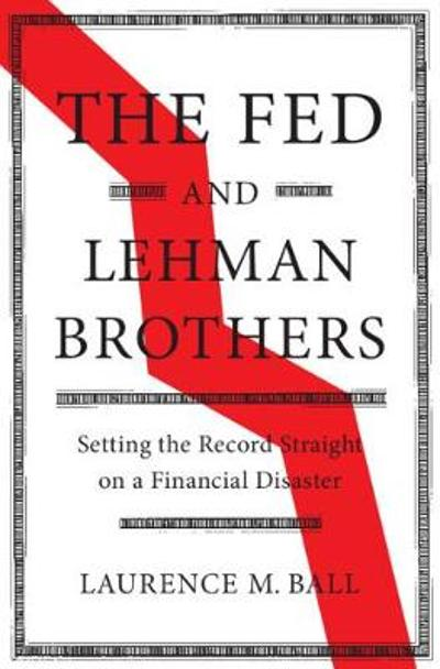 The Fed and Lehman Brothers - Laurence M. Ball