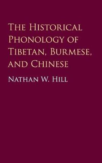The Historical Phonology of Tibetan, Burmese, and Chinese - Nathan W. Hill