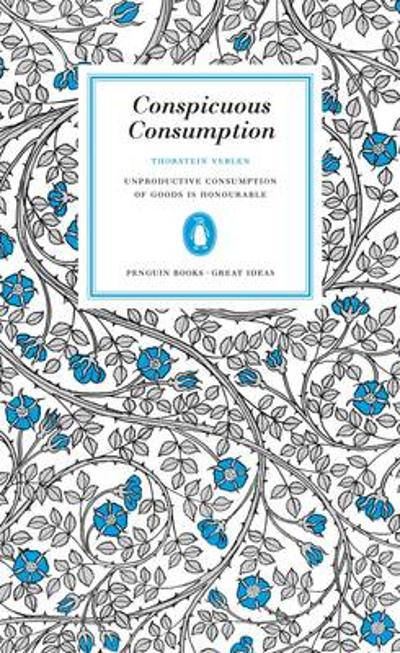 Conspicuous Consumption - Thorstein Veblen