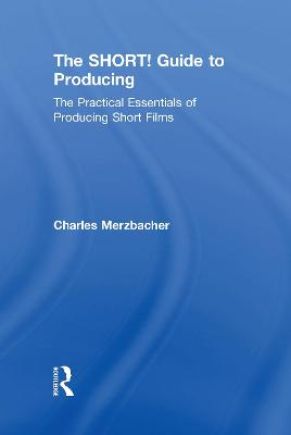 The SHORT! Guide to Producing - Charles Merzbacher
