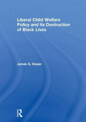 Liberal Child Welfare Policy and its Destruction of Black Lives - James G. Dwyer