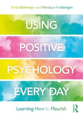 Using Positive Psychology Every Day - Ernst Bohlmeijer