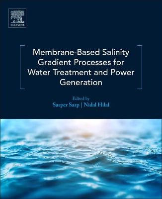 Membrane-Based Salinity Gradient Processes for Water Treatment and Power Generation - Sarper Sarp