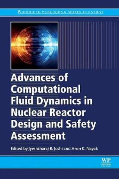Advances of Computational Fluid Dynamics in Nuclear Reactor Design and Safety Assessment - Jyeshtharaj Joshi