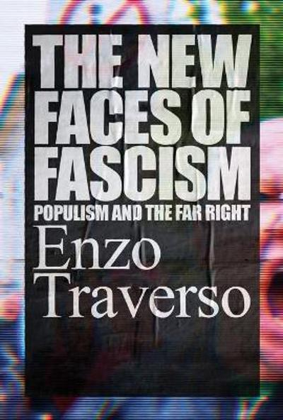 The New Faces of Fascism - Enzo Traverso