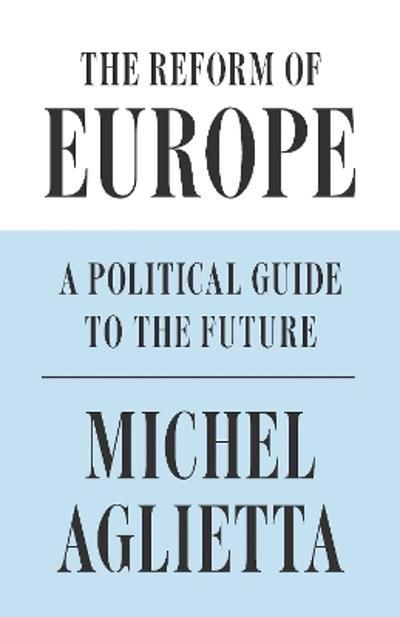 The Reform of Europe - Michel Aglietta