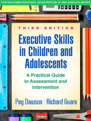 Executive Skills in Children and Adolescents, Third Edition - Peg Dawson