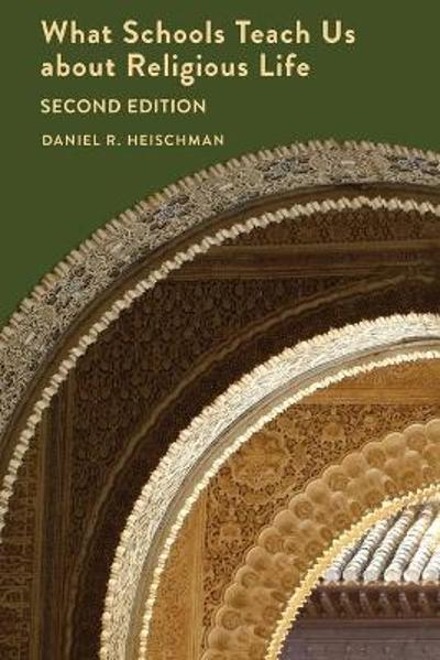What Schools Teach Us about Religious Life | Second Edition - Daniel R. Heischman