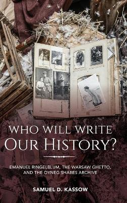 Who Will Write Our History? - Samuel D. Kassow