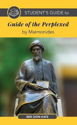 Student's Guide to the Guide of the Perplexed by Maimonides - Ben Zion Katz