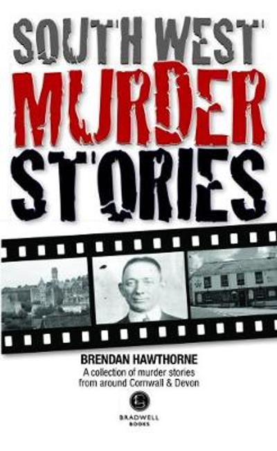 South West Murder Stories - Brendan Hawthorne