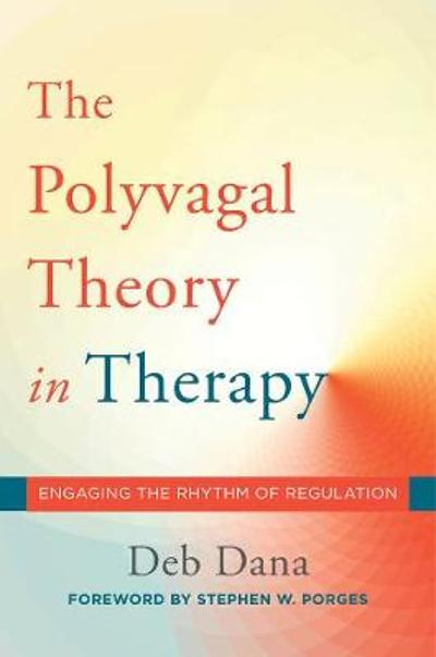 The Polyvagal Theory in Therapy - Deborah A. Dana