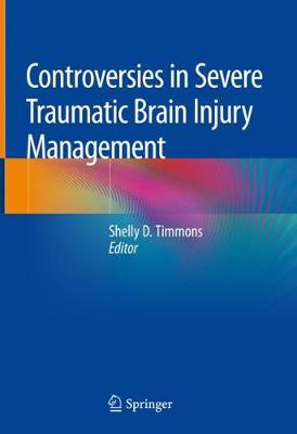 Controversies in Severe Traumatic Brain Injury Management - Shelly D. Timmons