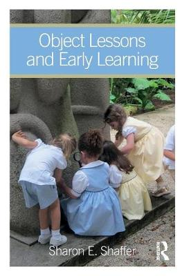 Object Lessons and Early Learning - Sharon E. Shaffer