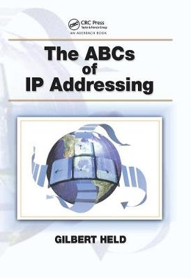 The ABCs of IP Addressing - Gilbert Held
