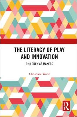 The Literacy of Play and Innovation - Christiane Wood