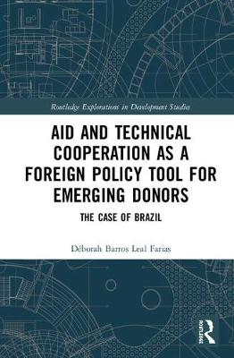 Aid and Technical Cooperation as a Foreign Policy Tool for Emerging Donors - Deborah Barros Leal Farias