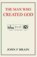 The Man Who Created God - John , F. Brain