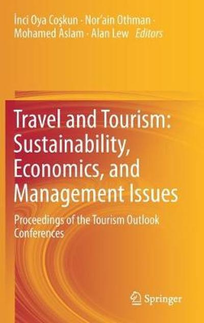 Travel and Tourism: Sustainability, Economics, and Management Issues - Inci Oya Coskun
