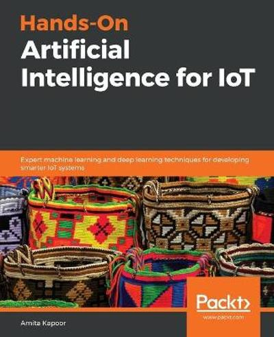 Hands-On Artificial Intelligence for IoT - Amita Kapoor