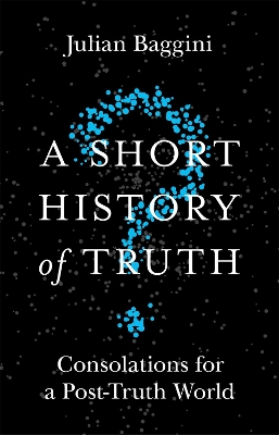 A Short History of Truth - Julian Baggini