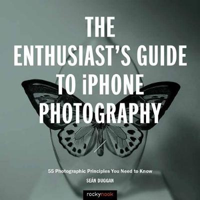 The Enthusiast's Guide to iPhone Photography - Sean Duggan