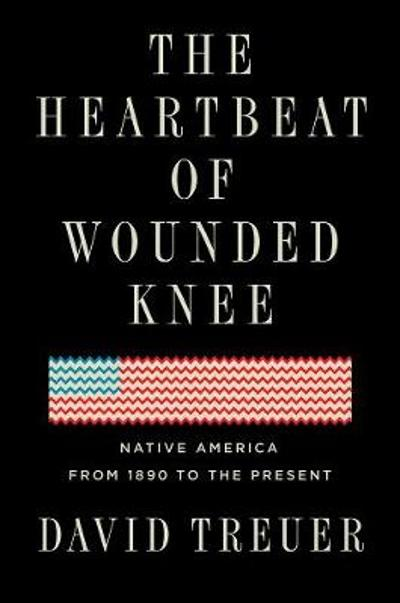 The Heartbeat Of Wounded Knee - David Treuer