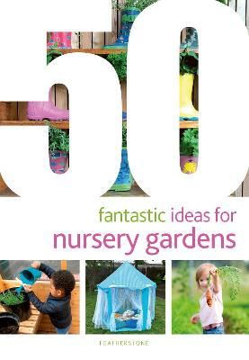 50 Fantastic Ideas for Nursery Gardens - June O'Sullivan