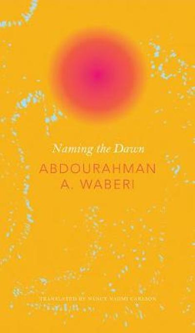 Naming the Dawn - Abdourahman a Waberi