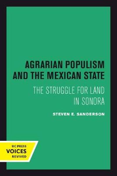 Agrarian Populism and the Mexican State - Steven E. Sanderson