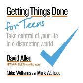 Getting Things Done for Teens - David Allen Mike Williams Mark Wallace