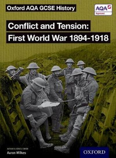 Oxford AQA GCSE History: Conflict and Tension First World War 1894-1918 Student Book - J A Cloake