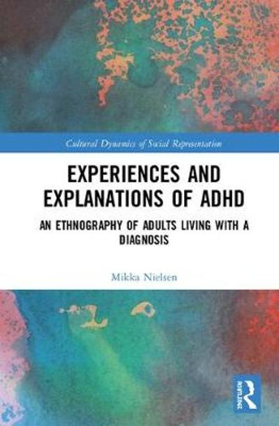Experiences and Explanations of ADHD - Mikka Nielsen