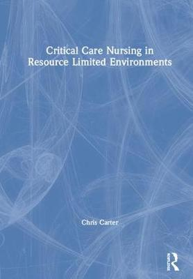 Critical Care Nursing in Resource Limited Environments - Chris Carter