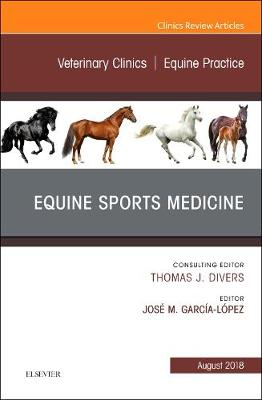Equine Sports Medicine, An Issue of Veterinary Clinics of North America: Equine Practice - Jose M. Garcia-Lopez