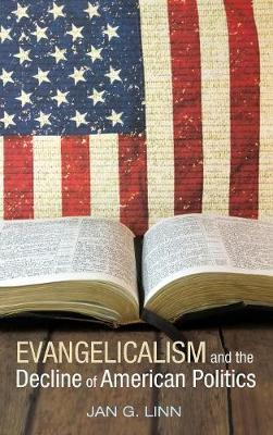 Evangelicalism and the Decline of American Politics - Jan G Linn