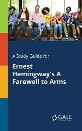 A Study Guide for Ernest Hemingway's A Farewell to Arms - Cengage Learning Gale