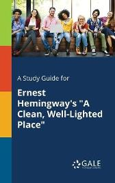 "A Study Guide for Ernest Hemingway's ""A Clean, Well-Lighted Place"" - Cengage Learning Gale"